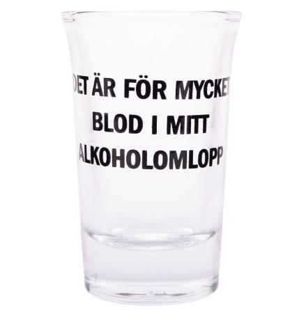 Snapsglas, Det är för mycket blod i mitt alkoholomlopp